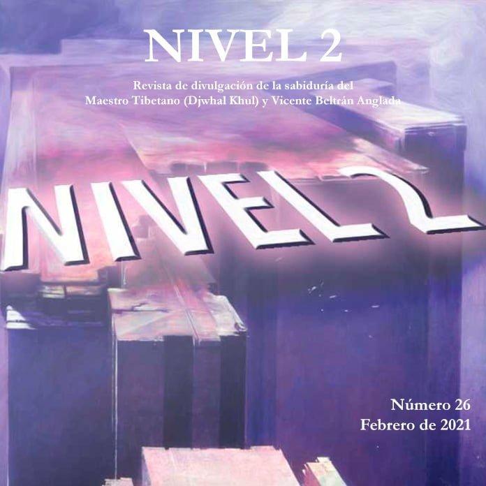 Revista NIVEL 2 Revista de divulgación de la sabiduría del Maestro Tibetano (Djwhal Khul) y Vicente Beltrán Anglada Número 26 - Febrero de 2021